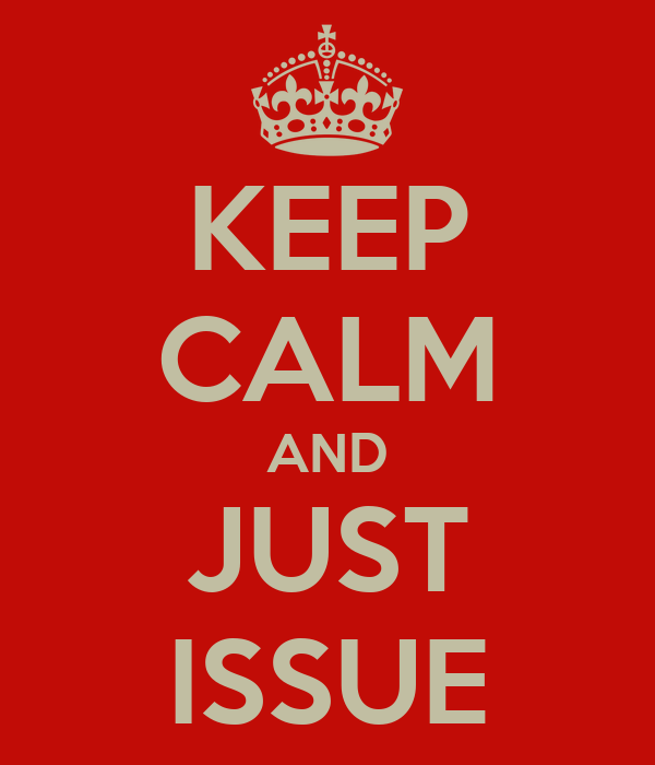 KEEP CALM AND JUST ISSUE