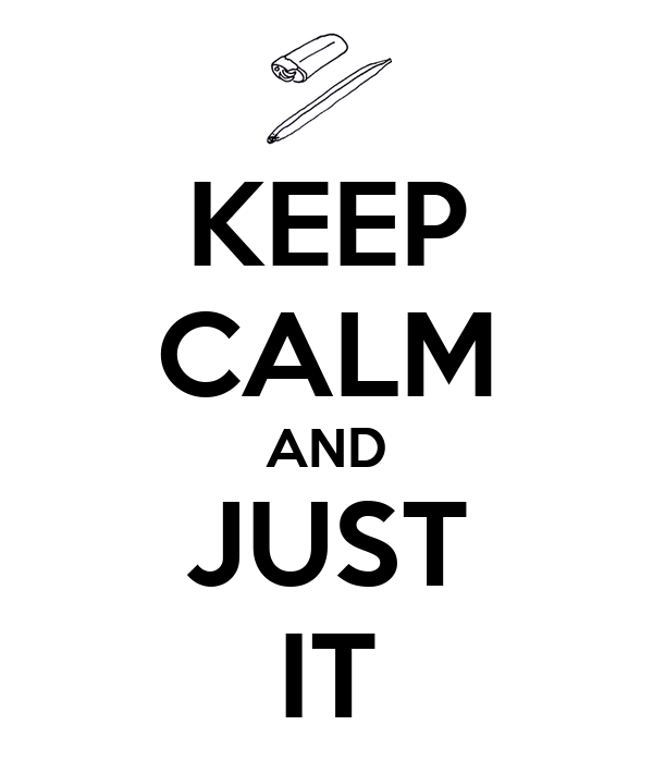 KEEP CALM AND JUST IT