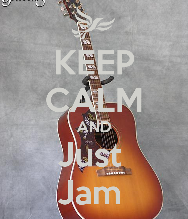 KEEP CALM AND Just  Jam