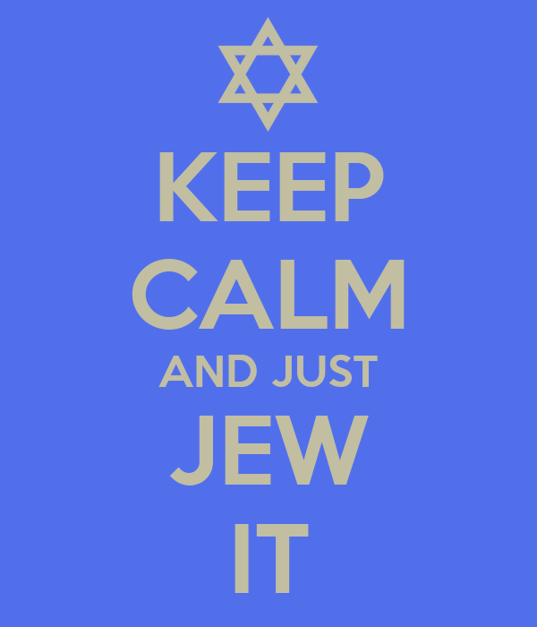 KEEP CALM AND JUST JEW IT