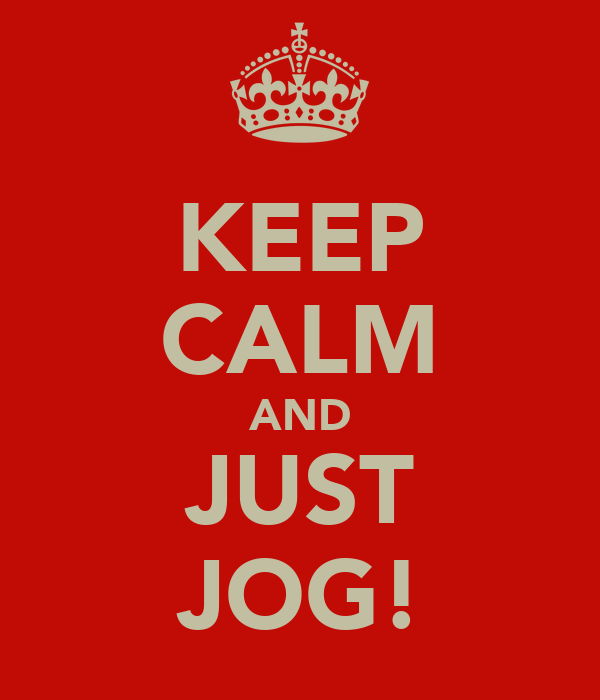 KEEP CALM AND JUST JOG!