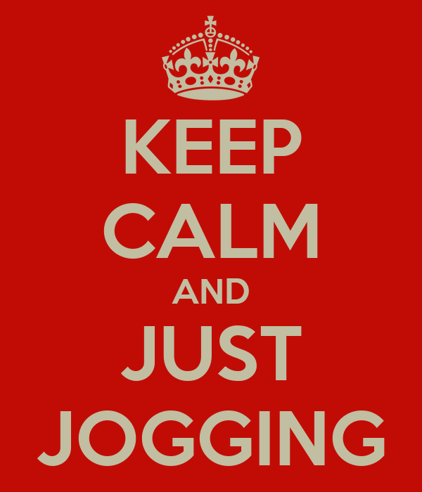 KEEP CALM AND JUST JOGGING