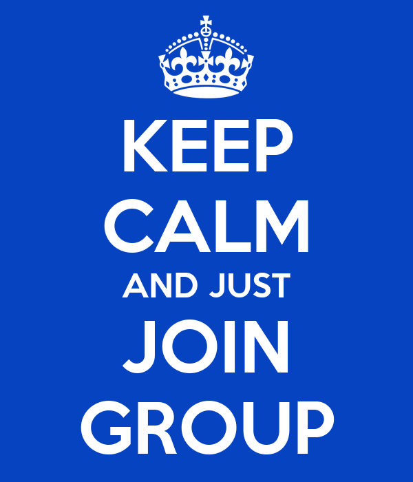 KEEP CALM AND JUST JOIN GROUP