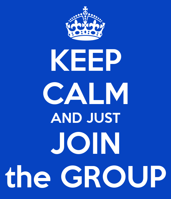 KEEP CALM AND JUST JOIN the GROUP