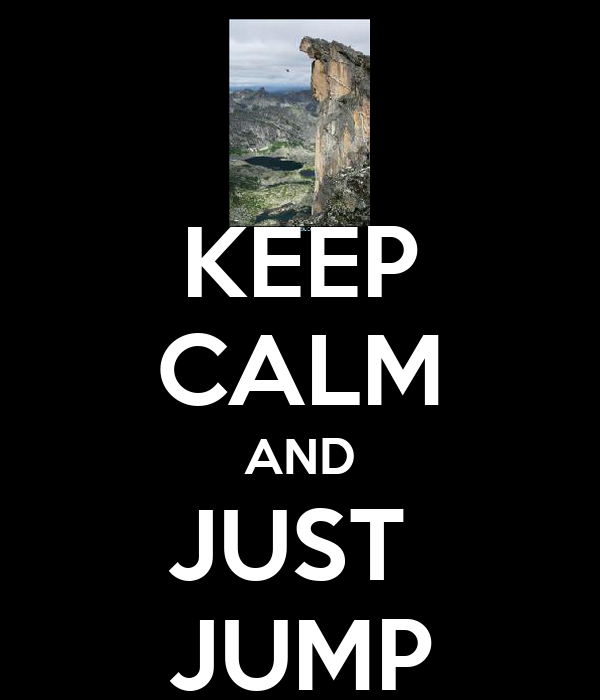 KEEP CALM AND JUST  JUMP