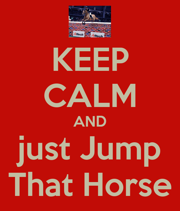 KEEP CALM AND just Jump That Horse