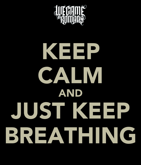 KEEP CALM AND JUST KEEP BREATHING