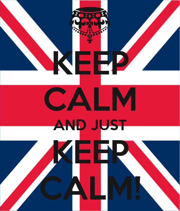 KEEP CALM AND JUST KEEP CALM!