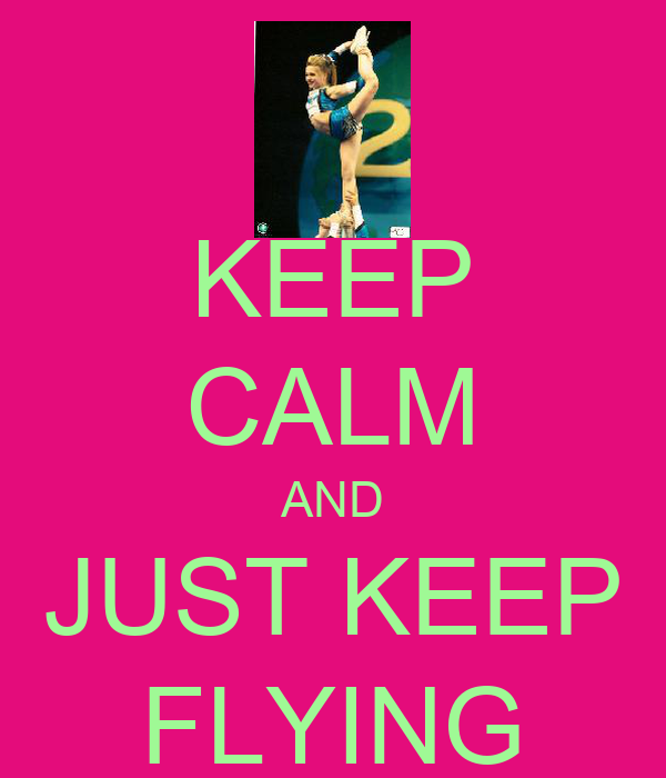 KEEP CALM AND JUST KEEP FLYING
