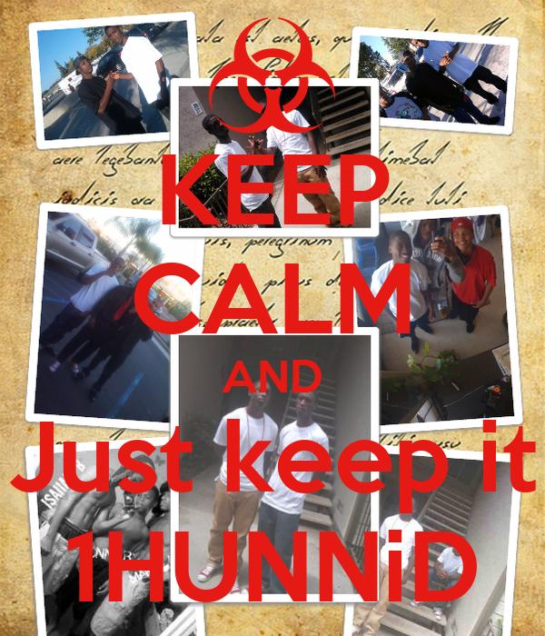 KEEP CALM AND Just keep it 1HUNNiD