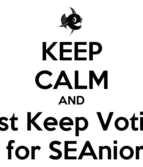 KEEP CALM AND Just Keep Voting MICHELLE GAO for SEAnior Class President