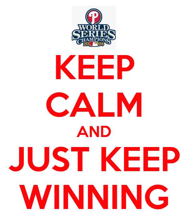 KEEP CALM AND JUST KEEP WINNING
