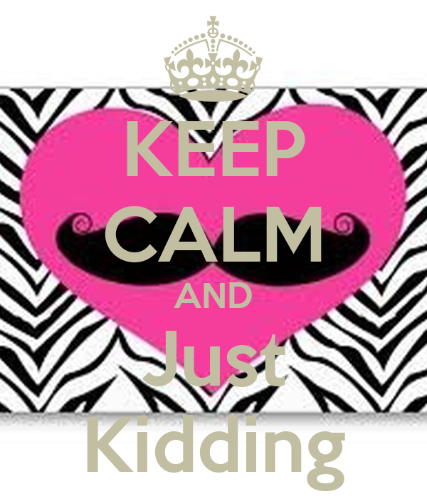 KEEP CALM AND Just Kidding