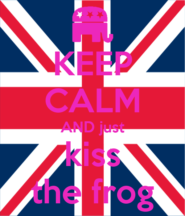 KEEP CALM AND just kiss the frog