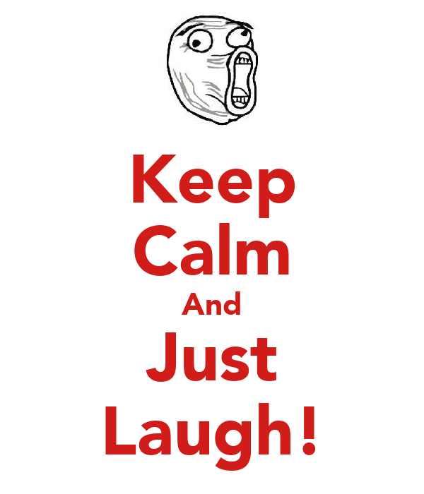 Keep Calm And Just Laugh!