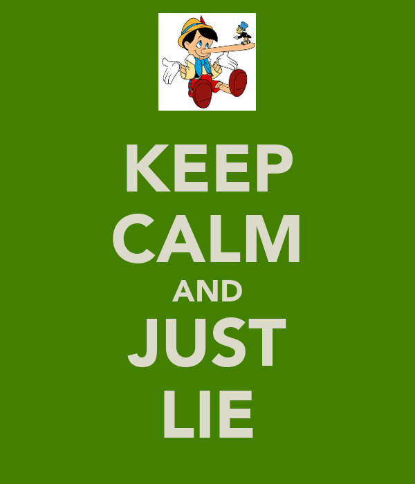 KEEP CALM AND JUST LIE
