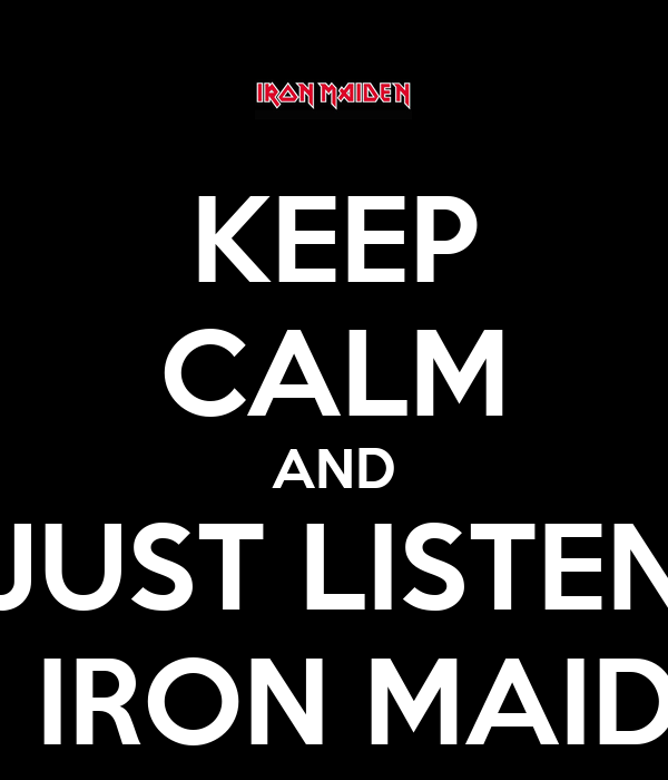 KEEP CALM AND JUST LISTEN TO IRON MAIDEN