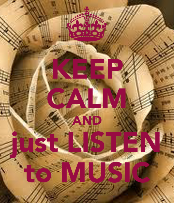KEEP CALM AND just LISTEN to MUSIC