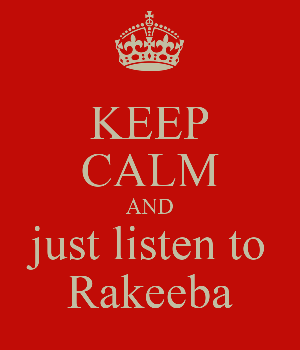 KEEP CALM AND just listen to Rakeeba