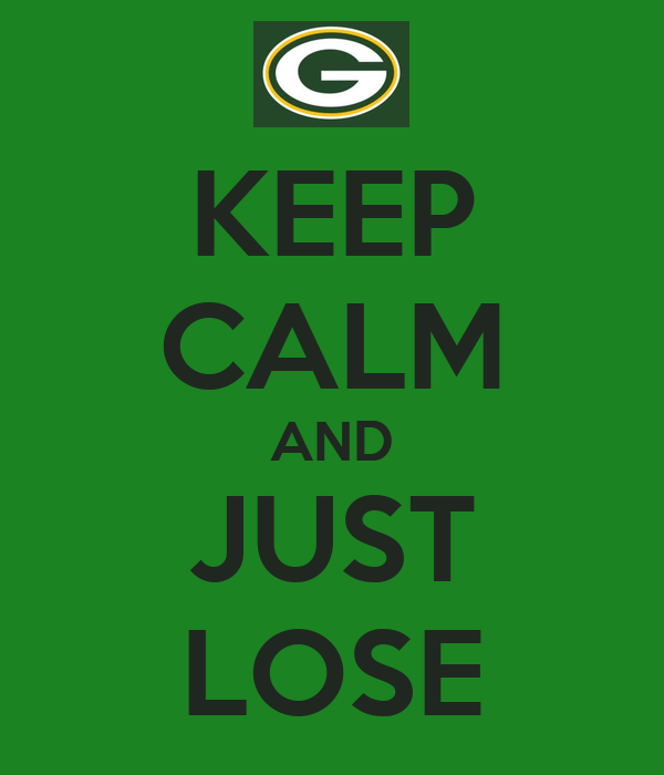 KEEP CALM AND JUST LOSE