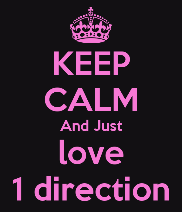 KEEP CALM And Just love 1 direction