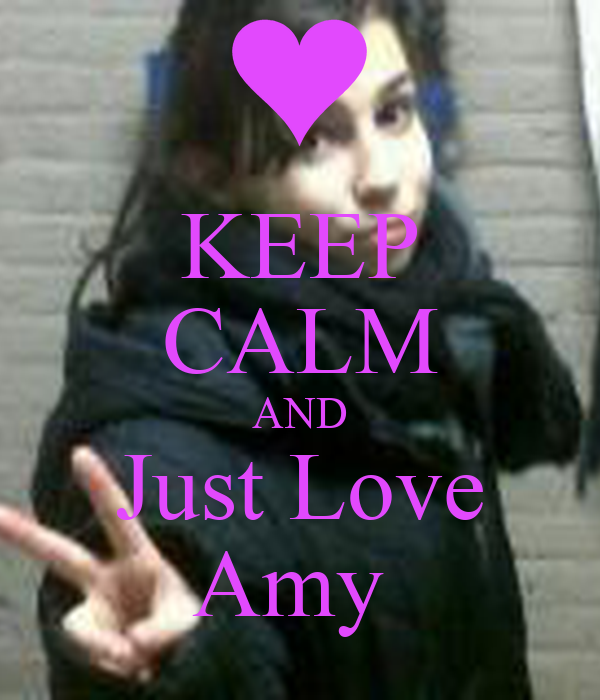 KEEP CALM AND Just Love Amy