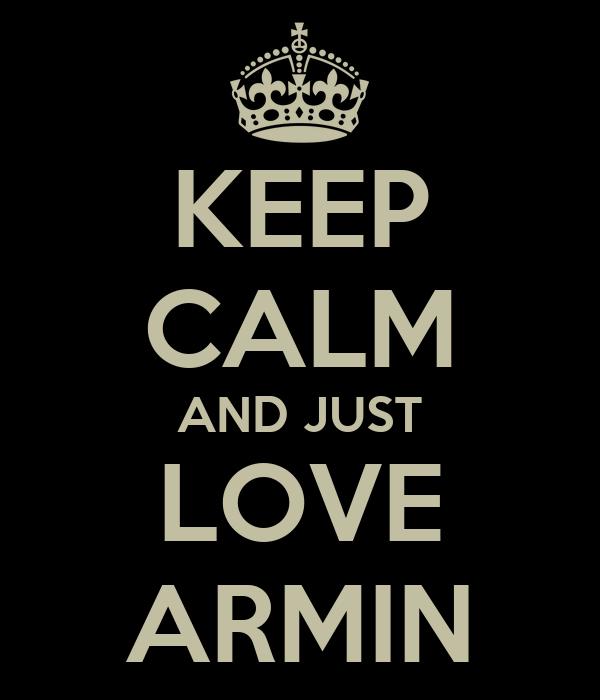 KEEP CALM AND JUST LOVE ARMIN