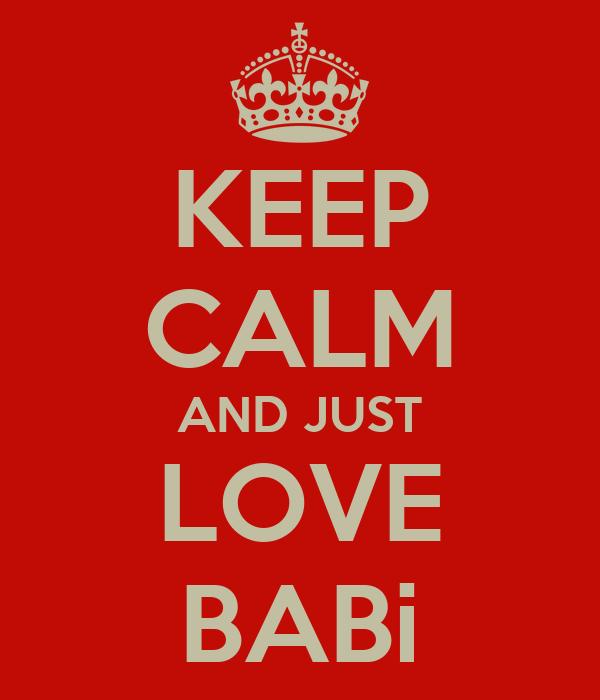 KEEP CALM AND JUST LOVE BABi