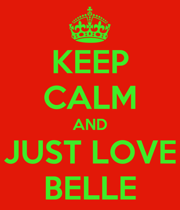 KEEP CALM AND JUST LOVE BELLE