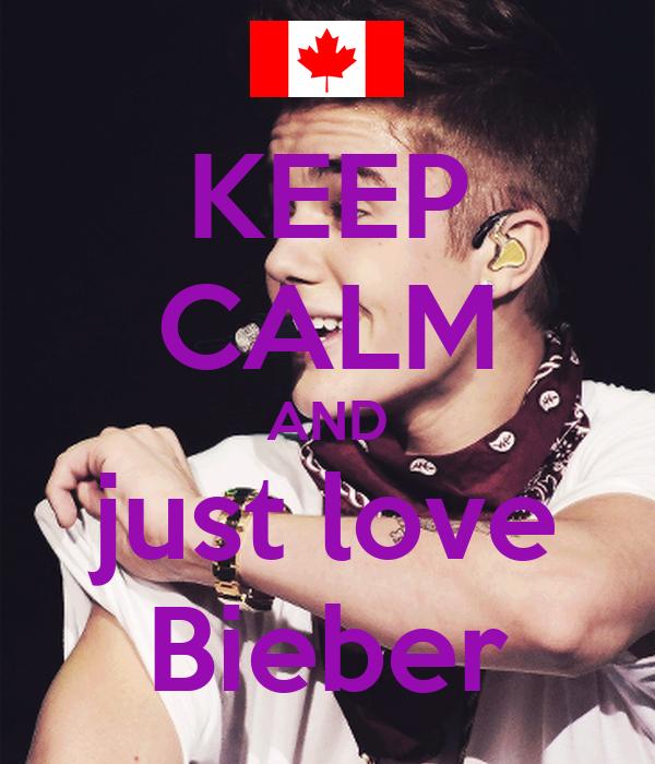 KEEP CALM AND just love Bieber