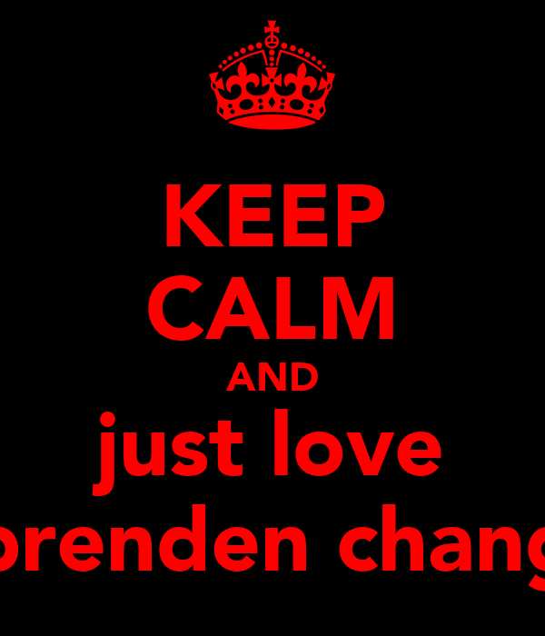 KEEP CALM AND just love brenden chang