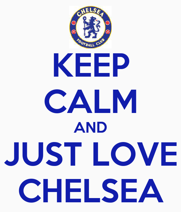 KEEP CALM AND JUST LOVE CHELSEA