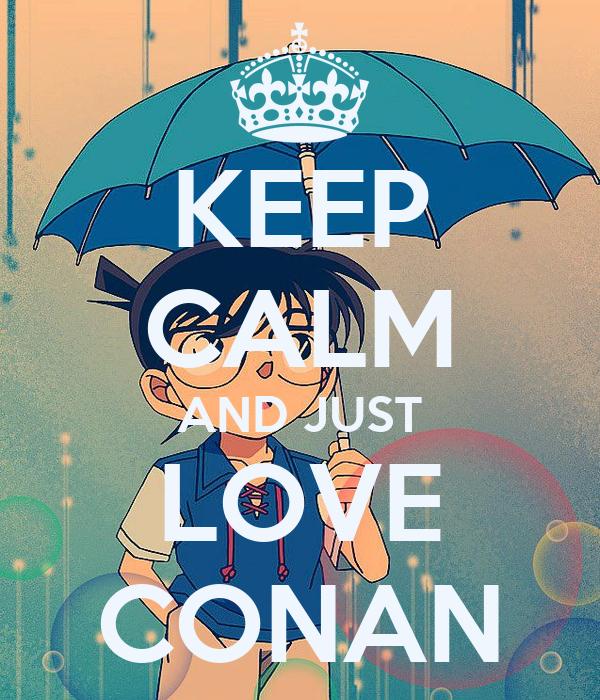 KEEP CALM AND JUST LOVE CONAN