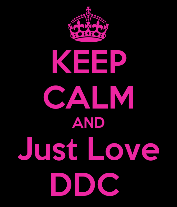 KEEP CALM AND Just Love DDC