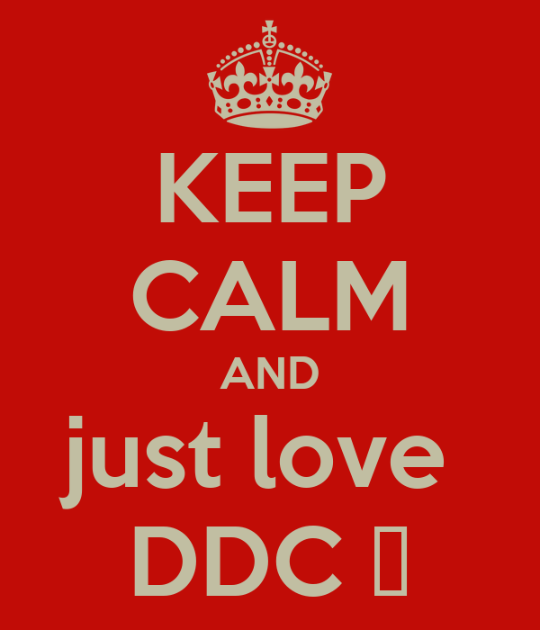 KEEP CALM AND just love  DDC ♉