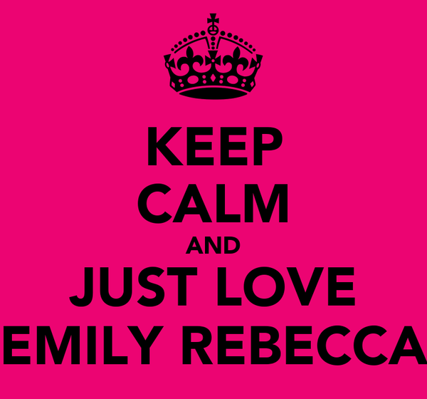 KEEP CALM AND JUST LOVE EMILY REBECCA