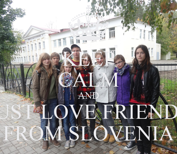 KEEP CALM AND JUST LOVE FRIENDS FROM SLOVENIA