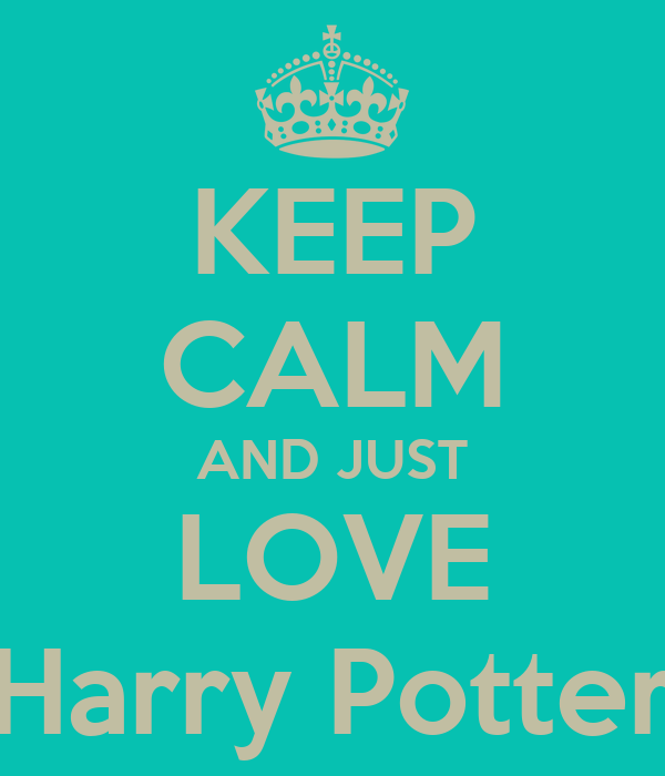 KEEP CALM AND JUST LOVE Harry Potter