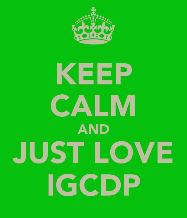 KEEP CALM AND JUST LOVE IGCDP