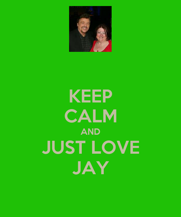 KEEP CALM AND JUST LOVE JAY