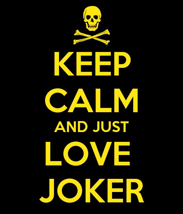 KEEP CALM AND JUST LOVE  JOKER