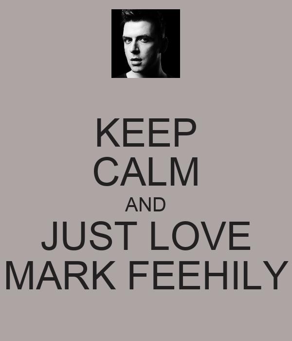 KEEP CALM AND JUST LOVE MARK FEEHILY
