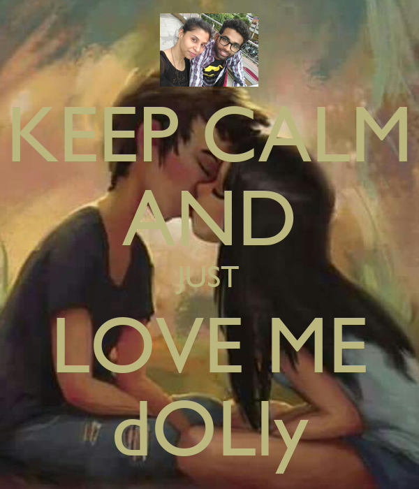 KEEP CALM AND JUST LOVE ME dOLly