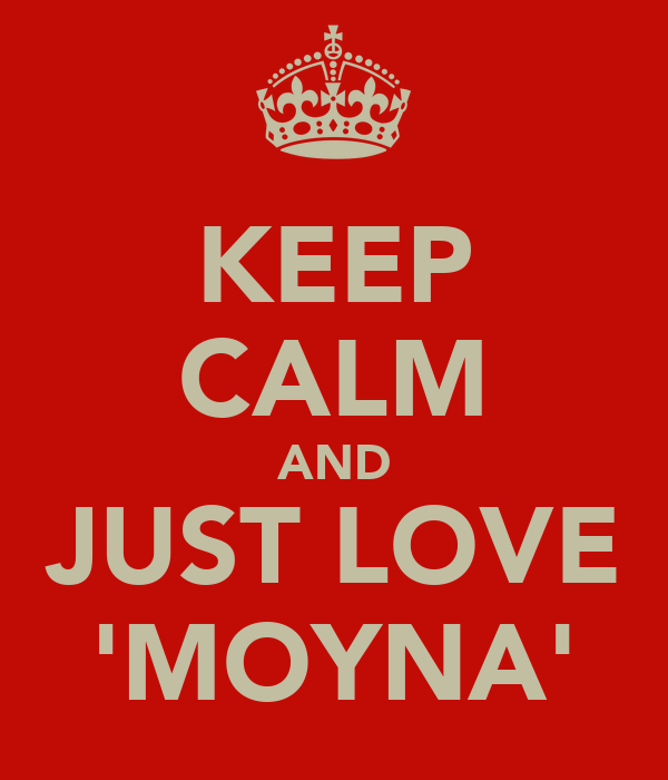 KEEP CALM AND JUST LOVE 'MOYNA'