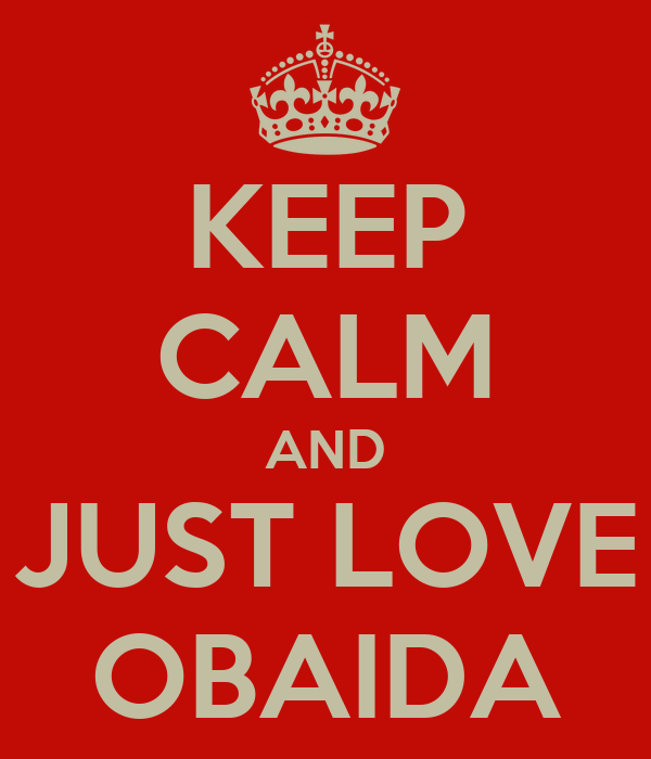 KEEP CALM AND JUST LOVE OBAIDA