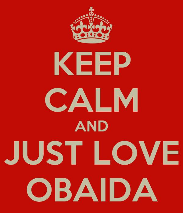 KEEP CALM AND JUST LOVE OBAIDA
