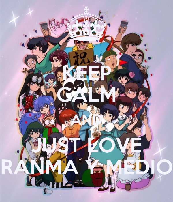 KEEP CALM AND JUST LOVE RANMA Y MEDIO