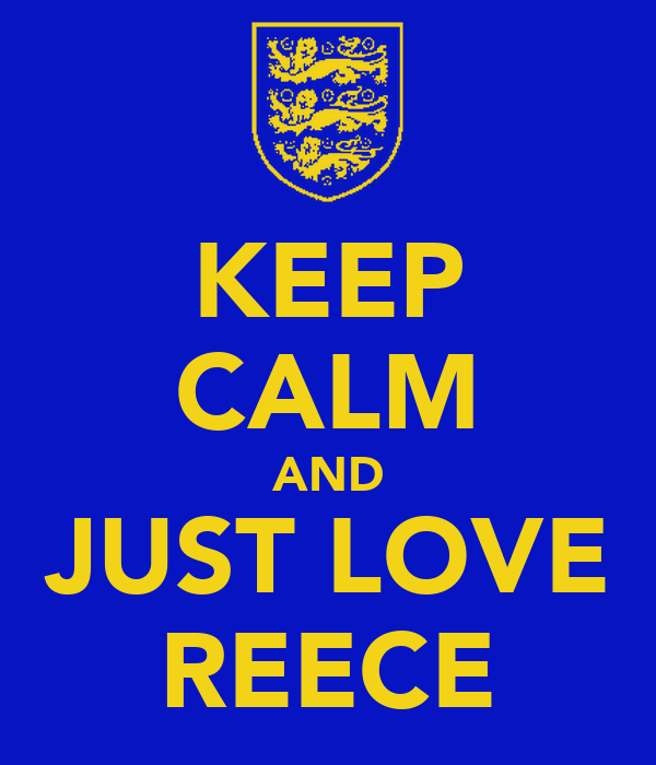 KEEP CALM AND JUST LOVE REECE