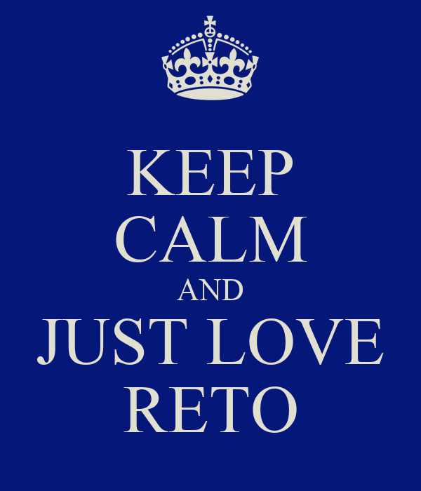 KEEP CALM AND JUST LOVE RETO