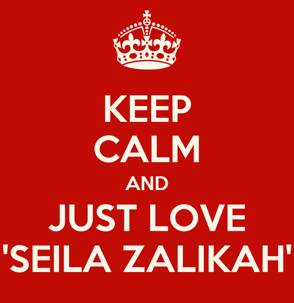 KEEP CALM AND JUST LOVE 'SEILA ZALIKAH'